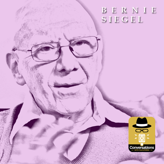 EP42 – Bernie Siegel (Healer/Author) – Conversations with Calcaterra
