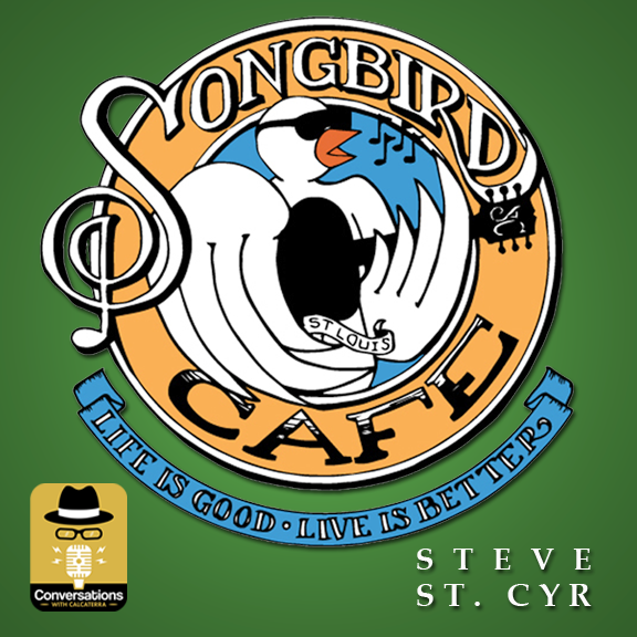 EP41 – Steve St. Cyr (Founder Songbird Cafe) – Conversations with Calcaterra