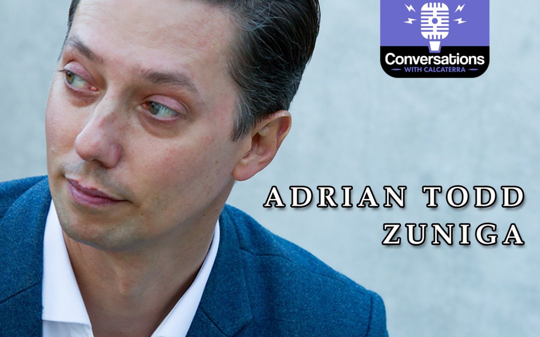 EP53 – Adrian Todd Zuniga (Author) – Conversations with Calcaterra